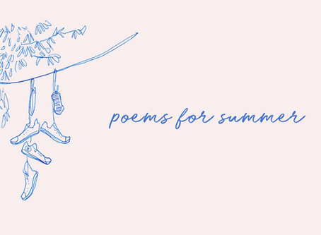 Poems for Summer // Before It's Gone