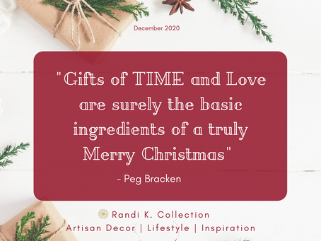 """Gifts of TIME and LOVE are surely the basic ingredients of a truly Merry Christmas"" - Peg Bracken"