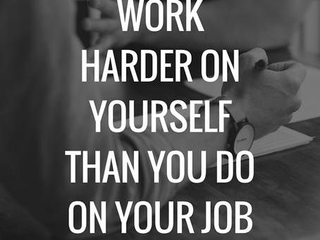 Work Harder on Yourself!