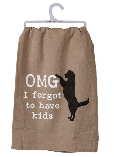 Dish Towel - OMG I FORGOT TO HAVE KIDS