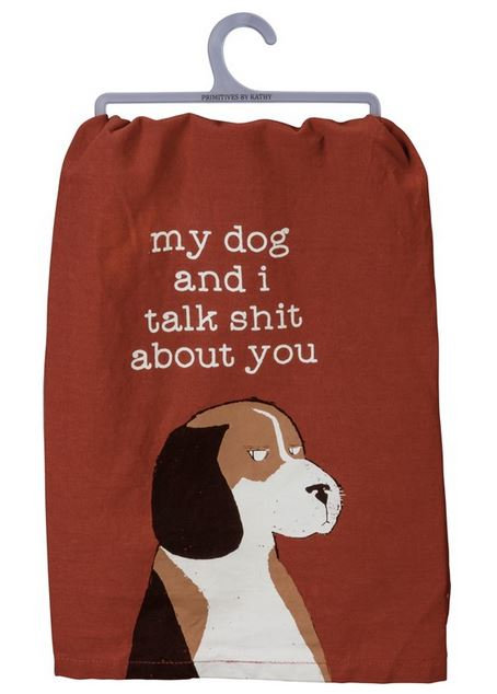 Dish Towel - DOG & I TALK S**T ABOUT YOU