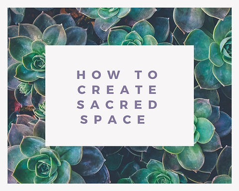 How to Create Sacred Space.