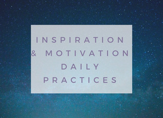 Inspiration & Motivation: Daily Practices.