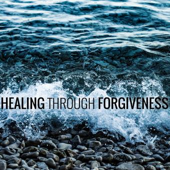 Healing Through Forgiveness