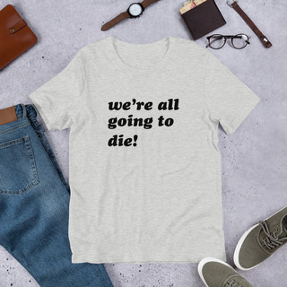 Kaya-tee-designs_Were-all-going-to-die_m
