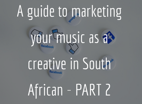 A guide to marketing your music as a creative in South African - PART 2