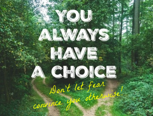 You always have a choice. groundedpsychic.com
