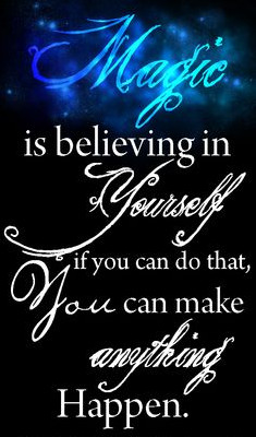 Magic is believing in yourself. groundedpsychic.com