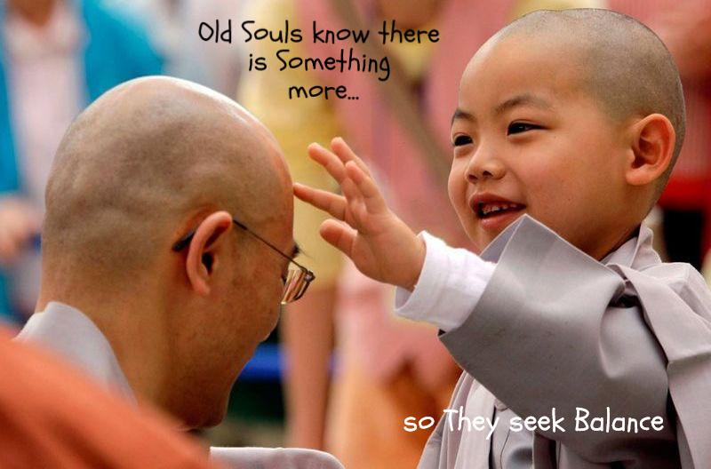 Old Souls seek balllance.