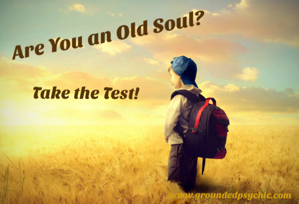 Are you an old soul? test groundedpsychic.com