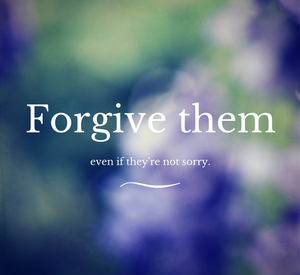 Forgive them even if they're not sorry. groundedpsychic.com Laura Zibalese