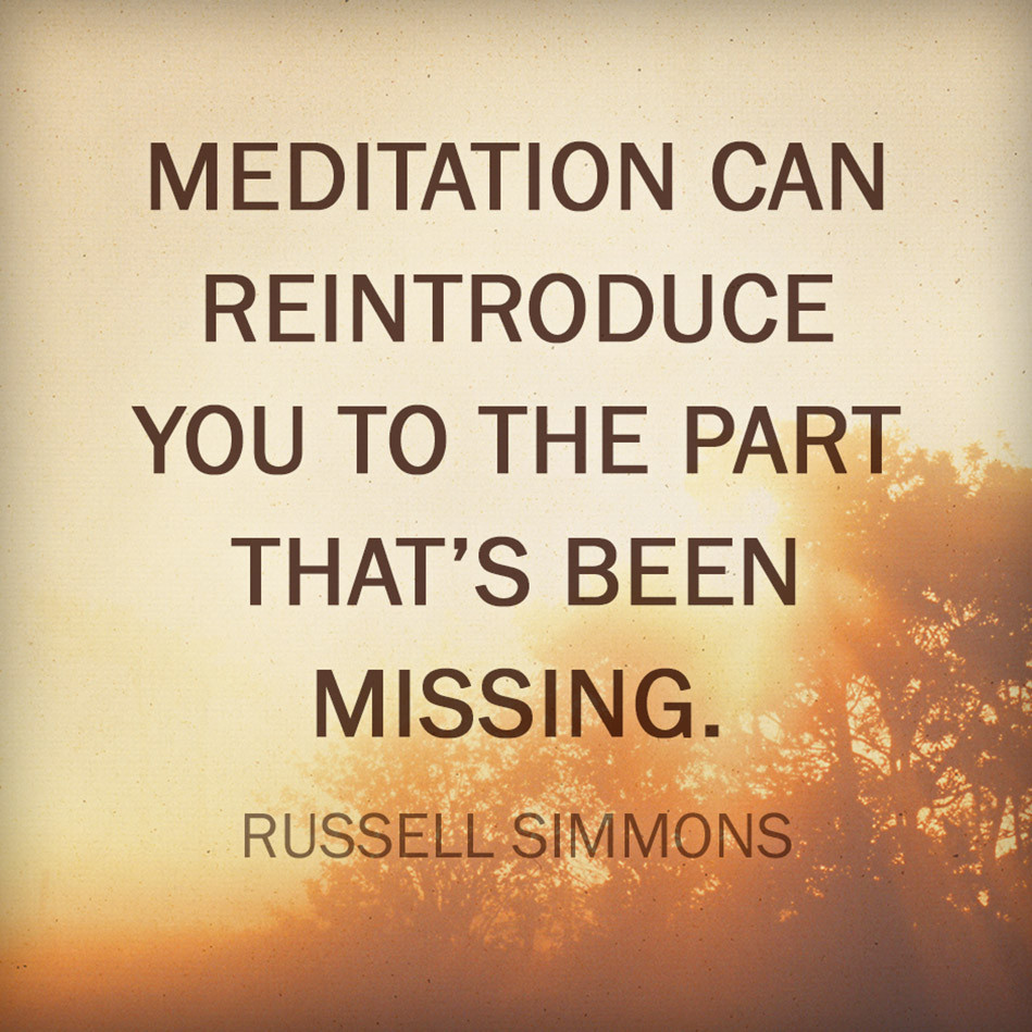 Meditation can reintroduce you to the part that's missing.