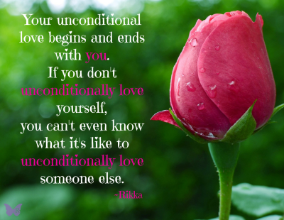 Unconditional Love Begins with you.