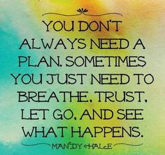 You don't always need a plan.