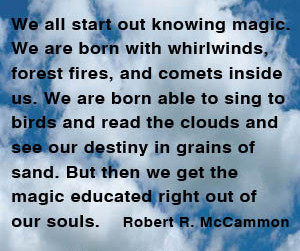 we all start out knowing magic.