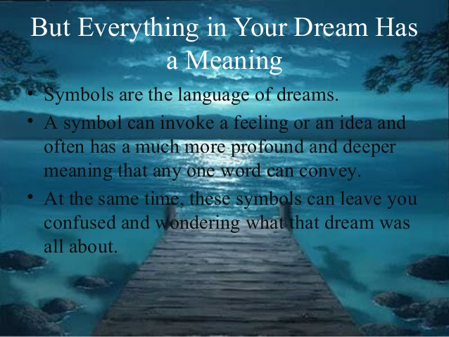 Everything in dreams have a meaning.