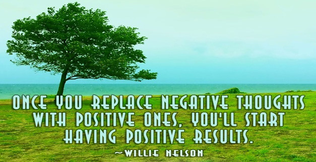 Replace negative thoughts with positive ones.
