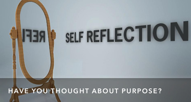 Self-reflections have you thought about purpose?