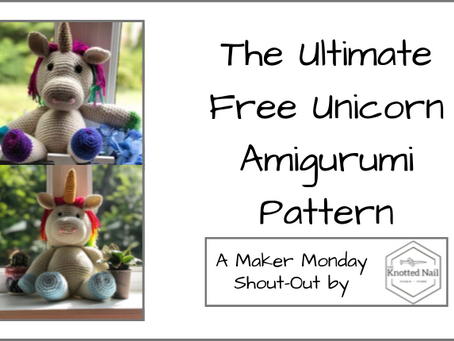 Maker Monday: The Ultimate Free Unicorn Amigurumi Pattern!