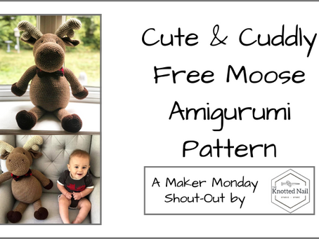 Maker Monday: Cute & Cuddly Free Moose Amigurumi!