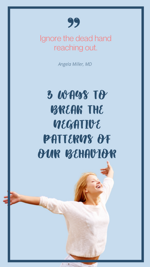 3 WAYS TO BREAK THE NEGATIVE PATTERNS OF OUR BEHAVIOR