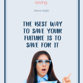 THE BEST WAY TO SAVE YOUR FUTURE IS TO SAVE FOR IT