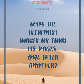 WHY THE ALCHEMIST MAKES YOU TURN ITS PAGES ONE AFTER ANOTHER?
