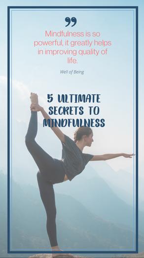 5 ULTIMATE SECRETS TO MINDFULNESS