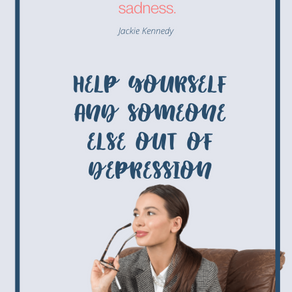 HELP YOURSELF AND SOMEONE ELSE OUT OF DEPRESSION