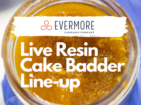 Live Resin Cake Badder Line-up - Evermore / The Living Room