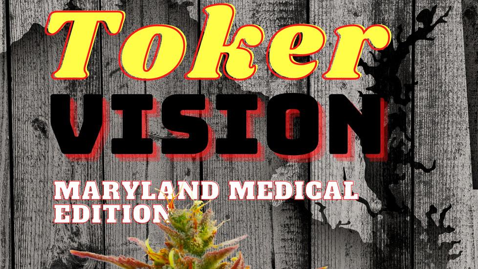 Toker Vision - Maryland Medical Marijuana Edition