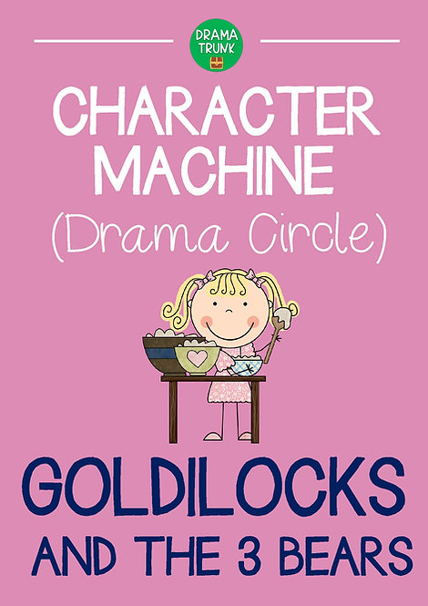 GOLDILOCKS Character Machine Drama Circle