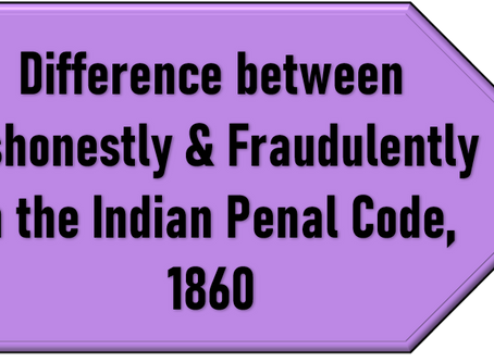Difference between Dishonestly & Fraudulently in the Indian Penal Code, 1860