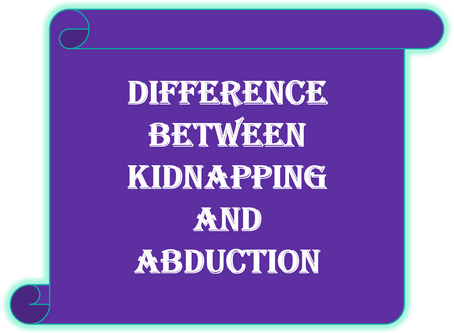 Difference between Kidnapping and Abduction