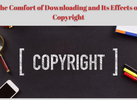 The Comfort of Downloading and Its Effects on Copyright
