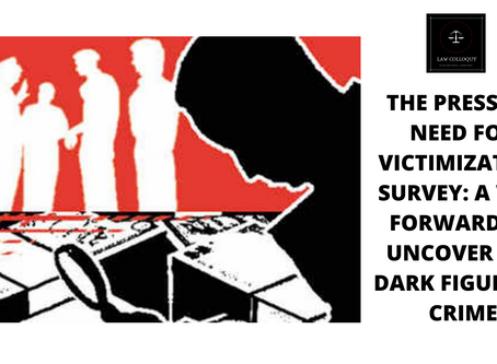THE PRESSING NEED FOR VICTIMIZATION SURVEY: A WAY FORWARD TO UNCOVER THE DARK FIGURE OF CRIME
