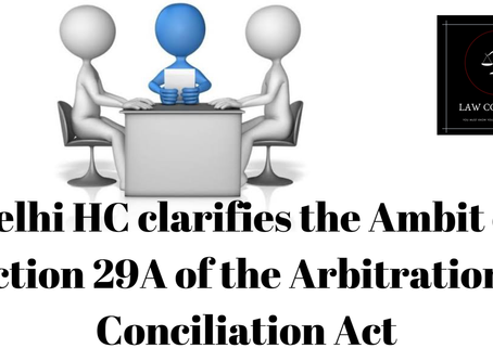 Delhi HC Clarifies the Ambit of Section 29A of the Arbitration & Conciliation Act