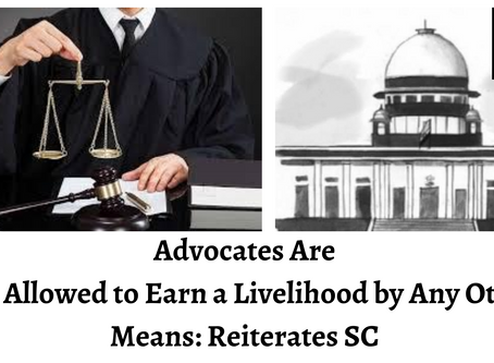 Advocates Are Not Allowed to Earn a Livelihood by Any Other Means: Reiterates SC