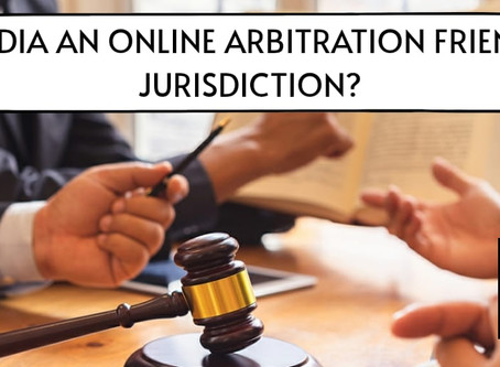 IS INDIA AN ONLINE ARBITRATION FRIENDLY JURISDICTION?
