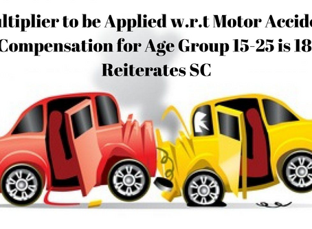 Multiplier to be Applied w.r.t Motor Accident Compensation for Age Group 15-25 is 18: Reiterates SC