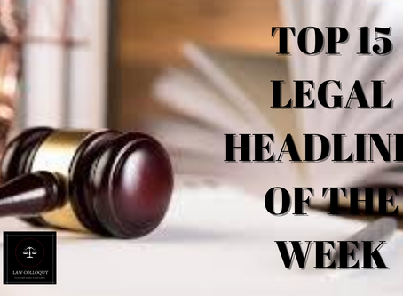 TOP 15 LEGAL HEADLINES OF THE WEEK