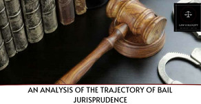 AN ANALYSIS OF THE TRAJECTORY OF BAIL JURISPRUDENCE