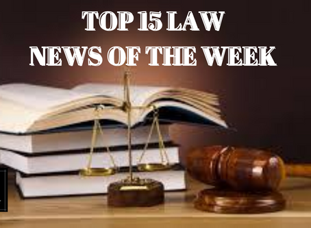 TOP 15 LAW NEWS OF THE WEEK