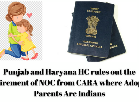 Punjab and Haryana HC rules out the requirement of NOC from CARA where Adoptive Parents Are Indians