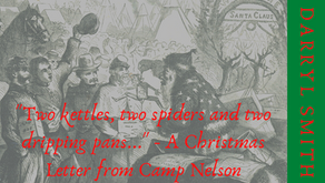 """Two kettles, two spiders and two dripping pans..."" - A Christmas Letter from Camp Nelson"