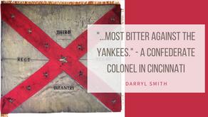 """""""...most bitter against the Yankees."""" - A Confederate Colonel in Cincinnati"""