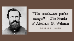 """""""The secesh...are perfect savages"""" - The Murder of Abraham G. Wileman"""