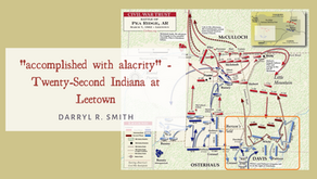 """accomplished with alacrity"" - Twenty-Second Indiana at Leetown"