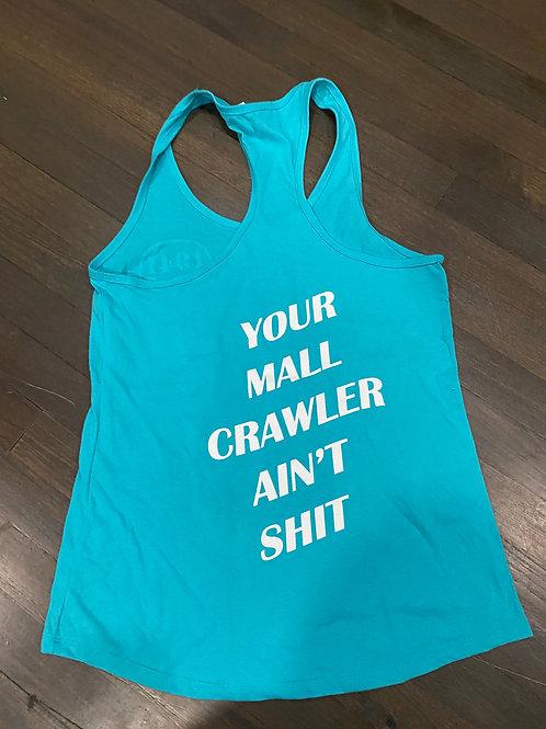 Ladies Tank - Your Mall Crawler Ain't Shit