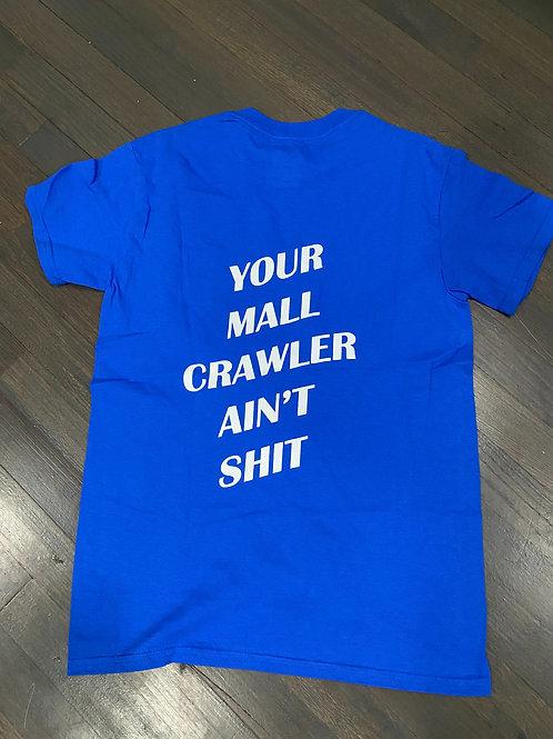 Your Mall Crawler Ain't Shit Tee